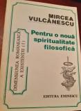 PENTRU O NOUA SPIRITUALITATE FILOSOFICA  MIRCEA VULCANESCU