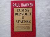 CUM SA DEZVOLTI O AFACERE-PAUL HAWKEN, Bucuresti, 1995, 223 pagini