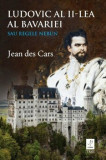 Cumpara ieftin Ludovic al II-lea al Bavariei. Sau Regele Nebun/Jean Des Cars