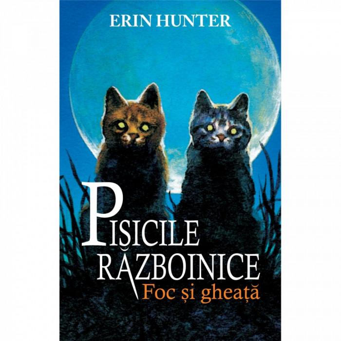 Pisicile Razboinice. Cartea a II-a: Foc si gheata, Erin Hunter