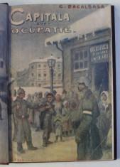 CAPITALA SUB OCUPATIA DUSMANULUI 1916 -1918 de CONST. BACALBASA , 1921 foto