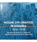 Misiuni diplomatice in Romania 1916-1918 - ed. Trilingva