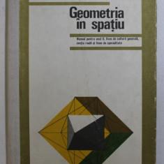 GEOMETRIA IN SPATIU , MANUAL PENTRU ANUL II , LICEE DE CULTURA GENERALA , SECTIA REALA SI LICEE DE SPECIALITATE de N. N. MIHAILEANU ... C. IONESCU - T