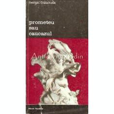 Prometeu Sau Caucazul. Incercare De Mitologie Contrastiva - Georges Charachidze