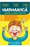 Matematica - Clasa 3-4 - Tipuri de probleme. Metode de rezolvare. Teste de selectie - T. Stefanica