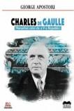 Charles de Gaulle. Monarhul celei de a V-a Republici/George Apostoiu