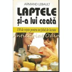 Laptele Si-a Lui Ceata. 150 De Retete Pentru Tot Felul De Lactate!