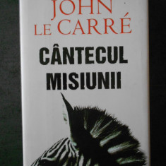 JOHN LE CARRE - CANTECUL MISIUNII (2007, editie cartonata)