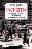 Inchizitia. O istorie a terorii in secolele al XV-lea-al - XVII-lea - Toby Green