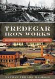 Tredegar Iron Works: Richmond's Foundry on the James