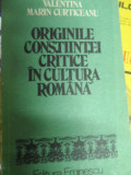 Originile Constiintei Critice In Cultura Romana - Valentina Marin Curticeanu ,549116