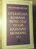 LITERATURA ROMANA INTRE CELE DOUA RAZBOAIE MONDIALE VOL.1 - OV.S. CROHMALNICEANU