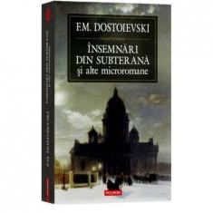INSEMNARI DIN SUBTERANA SI ALTE MICROROMANE - F.M. DOSTOIEVSKI