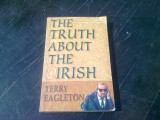 THE TRUTH ABOUT THE IRISH - TERRY EAGLETON (CARTE IN LIMBA ENGLEZA)