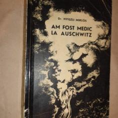 Am fost medic la Auschwitz 246pagini/an 1965- Nyiszli Miklos
