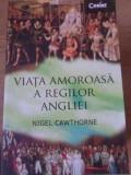VIATA AMOROASA A REGILOR ANGLIEI-NIGEL CAWTHORNE