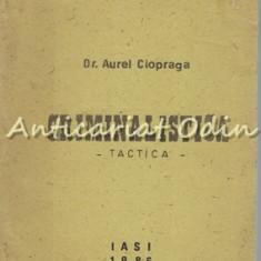 Criminalistica. Tactica - Dr. Aurel Ciopraga