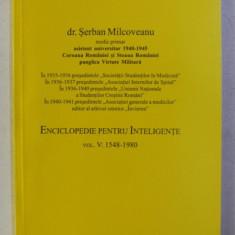 ENCICLOPEDIE PENTRU INTELIGENTE , VOLUMUL V (1548 - 1980 ) de SERBAN MILCOVEANU , 2005