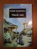 TITANIC VALS , EDITIA I de TUDOR MUSATESCU , 2007