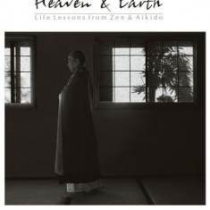 Dance with Heaven & Earth: Life Lessons from Zen & Aikido