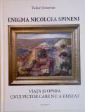 ENIGMA NICOLCEA SPINENI, VIATA SI OPERA UNUI PICTOR CARE NU A EXISTAT de TUDOR OCTAVIAN, 2015