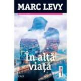 In alta viata - Marc Levy. Traducere de Aliza Ardeleanu, Trei