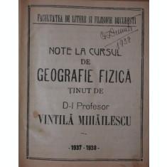NOTE LA CURSUL DE GEOGRAFIE FIZICA TINUT DE D - L PROFESOR VINTILA MIHAILESCU 1937 - 1938 - VINTILA MIHAILESCU ( PROFESOR )