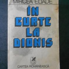 MIRCEA ELIADE - IN CURTE LA DIONIS