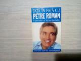 Fata in Fata cu PETRE ROMAN - 9 Convorbiri cu: Vartan Arachelian - 1996, 326 p., Alta editura