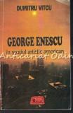 George Enescu In Spatiul Artistic American - Dumitru Vitcu - Contine: Autograf