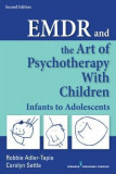 Emdr and the Art of Psychotherapy with Children, Second Edition: Infants to Adolescents