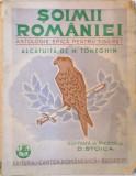 SOIMII ROMANIEI, ANTOLOGIE EPICA PENTRU TINERET ALCATUITA de M. TONEGHIN, ILUSTRATA de PICTORUL D. STOICA, EDITIA A DOUA, 1942