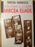 CONVORBIRI CU SI DESPRE MIRCEA ELIADE - MIRCEA HANDOCA
