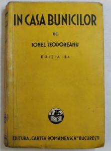 IN CASA BUNICILOR de IONEL TEODOREANU , EDITIA A - II - A , 1928