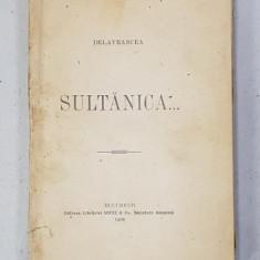SULTANICA de DELAVRANCEA , 1908 , EDITIA I *