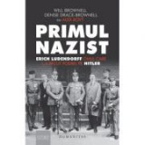 Primul nazist. Erich Ludendorff, omul care l-a facut posibil pe Hitler - Denise Drace-Brownell, Will Brownell