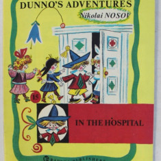 DUNNO ' S ADVENTURES ( AVENTURILE LUI HABARNAM ) - IN THE HOSPITAL by NIKOLAI NOSOV , drawings by BORIS KALAUSHIN , 1989