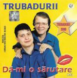 CD Trubadurii – Dă-mi O Sărutare, original, holograma