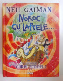 NOROC CU LAPTELE de NEIL GAIMAN , ilustratii de CHRIS RIDDELL , 2015