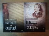 ISTORIE SI CULTURA , VOL. I - II de DAN ZAMFIRESCU , Bucuresti 2003