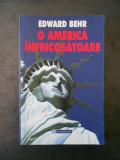 EDWARD BEHR - O AMERICA INFRICOSATOARE