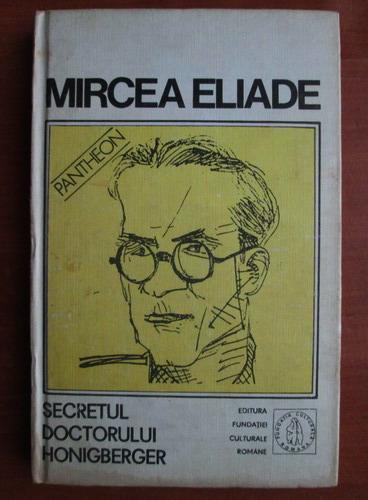Mircea Eliade - Secretul doctorului Honigberger ( Proza fantastică, vol. II )