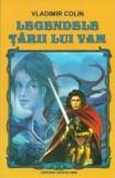 Legendele tarii lui Vam Ed. 2014   Vladimir Colin