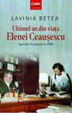 Cumpara ieftin Ultimul an din viata Elenei Ceausescu. Agenda tovarasei in 1989/Lavinia Betea, Corint