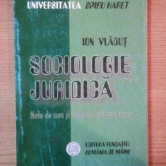 SOCIOLOGIE JURIDICA de ION VLADUT , Bucuresti 2004