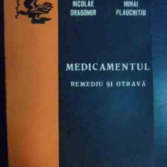 Medicamentul Remediu Si Otrava - Nicolae Dragomir Mihai Plauchitiu ,540585