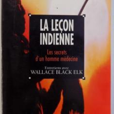 LA LECON INDIENNE - LES SECRETS D' UN HOMME MEDECINE - ENTRETIENS AVEC WALLACE BLACK ELK by PACO RABANNE , 1996