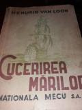 CUCERIREA MARILOR de HENDRIK VAN LOON , 1945
