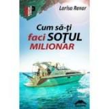 Cum sa-ti faci sotul milionar – Larisa Renar