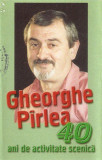Caseta Gheorghe Pirlea – 40 Ani De Activitate Scenică, originala